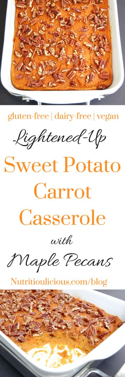 Lightened-Up Sweet Potato Carrot Casserole with Maple Pecans | Lighten up a Thanksgiving classic with this naturally sweet and creamy Sweet Potato Carrot Casserole that's full of flavor and nutrition. The sweet and crunchy maple pecans are such a delicious topping, you won't miss the marshmallows! Get the vegan and gluten-free recipe @jlevinsonrd.