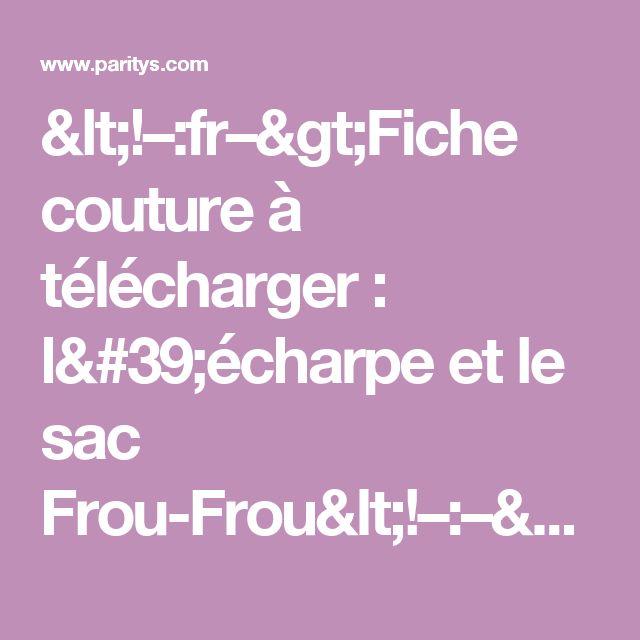 <!–:fr–>Fiche couture à télécharger : l'écharpe et le sac Frou-Frou<!–:–>   Mercerie Créative - Couture Facile I Paritys
