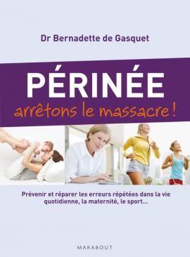 Périnée arrêtons le massacre ! Dr Bernadette de Gasquet