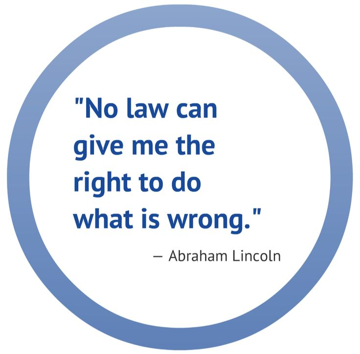 """No law can give me the right to do what is wrong."" - Abraham Lincoln"