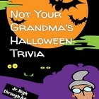 Not Your Grandma's Halloween trivia- Fun questions for friends, family, or staff