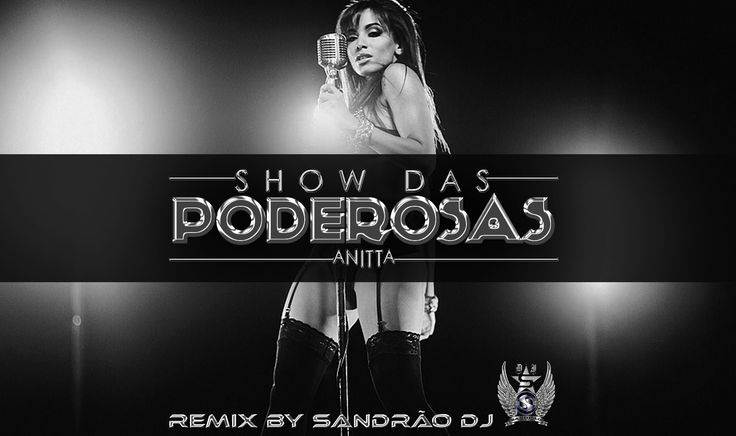 Anitta - Show das poderosas (Miami Electro Mix)  https://www.facebook.com/sandraodj/