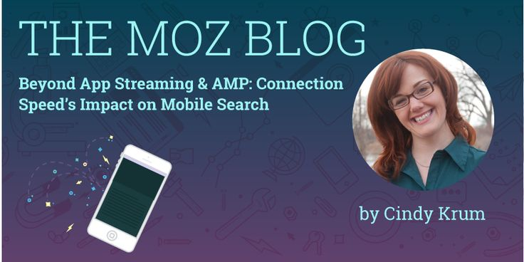 #the5: Beyond App Streaming & AMP: Connection Speed's Impact on Mobile Search via Moz: