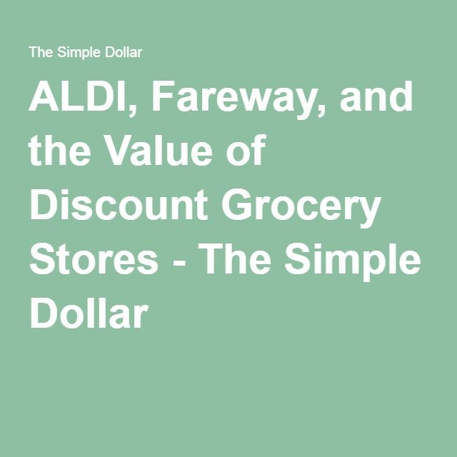 ALDI, Fareway, and the Value of Discount Grocery Stores - The Simple Dollar