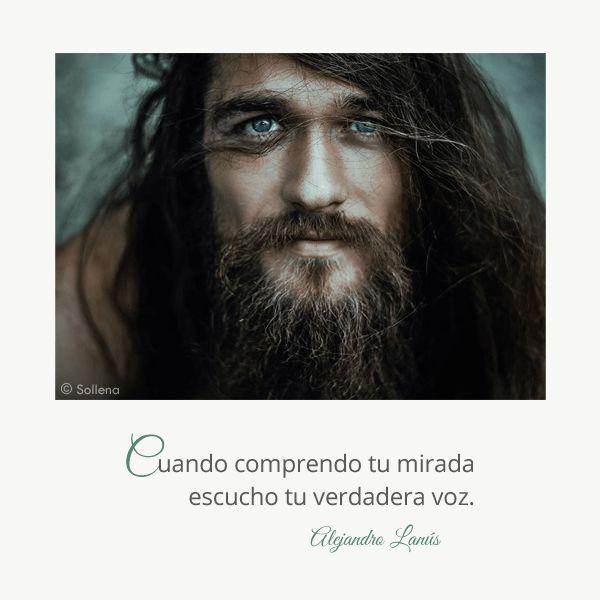 Cuando comprendo tu mirada escucho tu verdadera voz. #Umbrales #AlejandroLanus #Aforismos