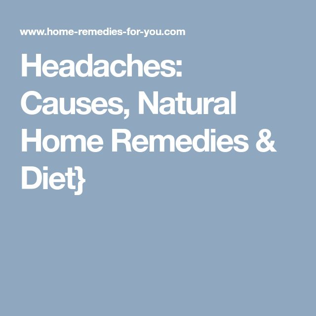 Headaches: Causes, Natural Home Remedies & Diet} #naturalmigrainerelief