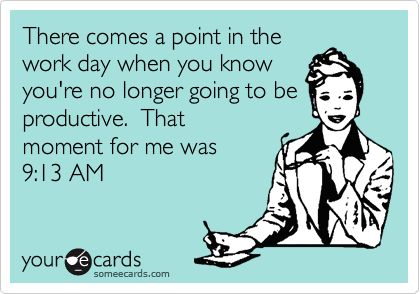 There comes a point in the work day...Life, Laugh, Quotes, So True, Funny Stuff, Humor, Things, Ecards, True Stories