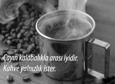 OĞUZ TOPOĞLU : çayın kalabalıkla arası iyidir kahve yalnızlık ist...