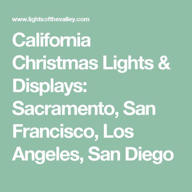 California Christmas Lights & Displays: Sacramento, San Francisco, Los Angeles, San Diego