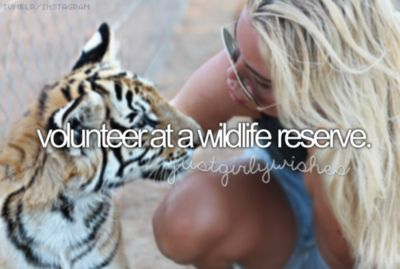 bucket list- volunteer at a wildlife reserve. I'm actually doing that this fall!!!