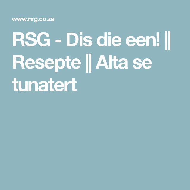 RSG - Dis die een! || Resepte || Alta se tunatert