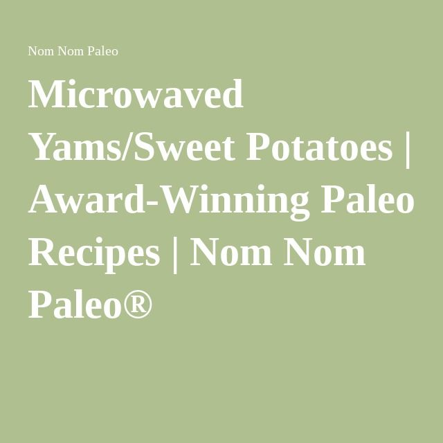 Microwaved Yams/Sweet Potatoes | Award-Winning Paleo Recipes | Nom Nom Paleo®