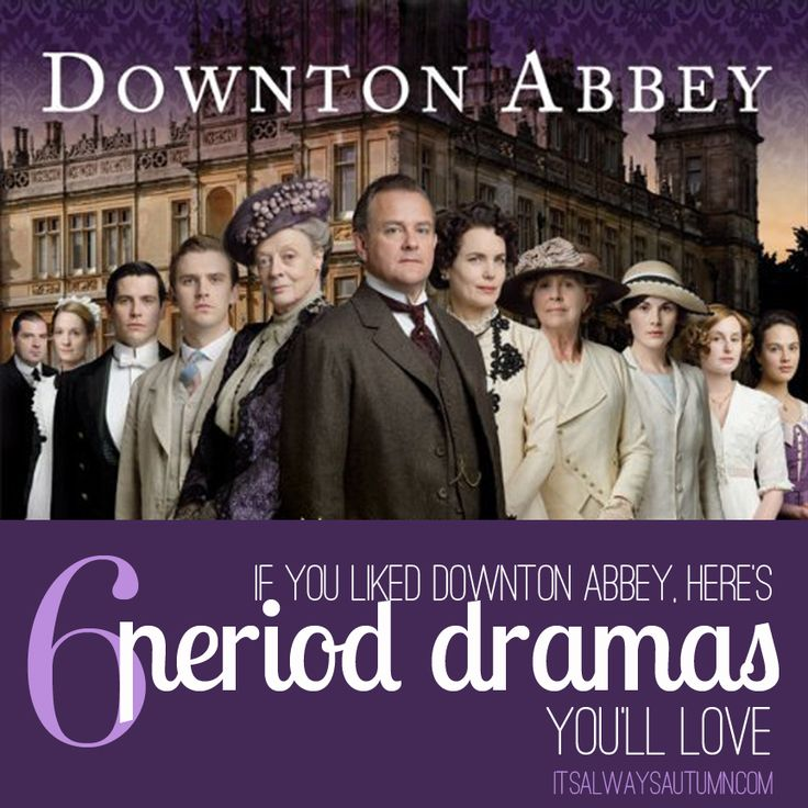 IF YOU LOVE DOWNTON ABBEY   6 more amazing period dramas to watch! #downtonabbey