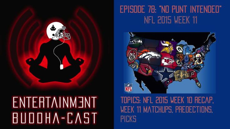 No Punt Intended NFL Week 11 Picks – Entertainment Buddha-cast Ep. 78 - http://www.entertainmentbuddha.com/no-punt-intended-nfl-week-11-picks-entertainment-buddha-cast-ep-78/