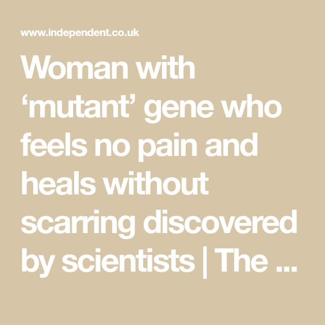 Woman with 'mutant' gene who feels no pain and heals without scarring discovered by scientists