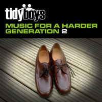 TIDY BOYS Music For A Harder Generation 2 by TIDY BOYS on SoundCloud