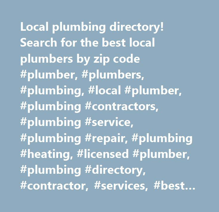 Local plumbing directory! Search for the best local plumbers by zip code #plumber, #plumbers, #plumbing, #local #plumber, #plumbing #contractors, #plumbing #service, #plumbing #repair, #plumbing #heating, #licensed #plumber, #plumbing #directory, #contractor, #services, #best #plumber, #best #plumbers, #best #plumbing, #best #local #plumber, #best #plumbing #contractors, #best #plumbing #service, #best #plumbing #repair, #best #plumbing #heating, #best #licensed #plumber, #best #plumbing…