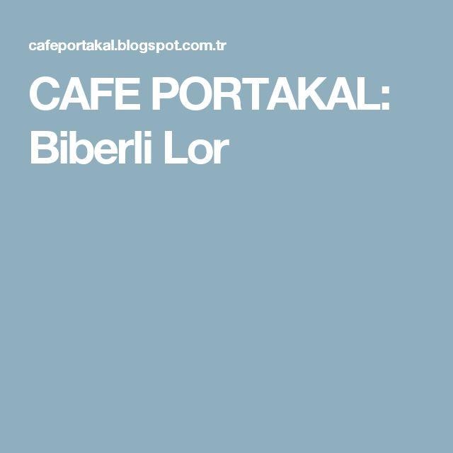 CAFE PORTAKAL: Biberli Lor