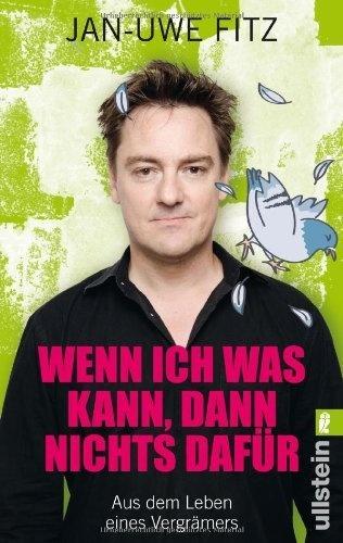 Wenn ich was kann, dann nichts dafür: Aus dem Leben eines Vergrämers von Jan-Uwe Fitz, http://www.amazon.de/dp/3548374786/ref=cm_sw_r_pi_dp_48mUrb1RW7RHA