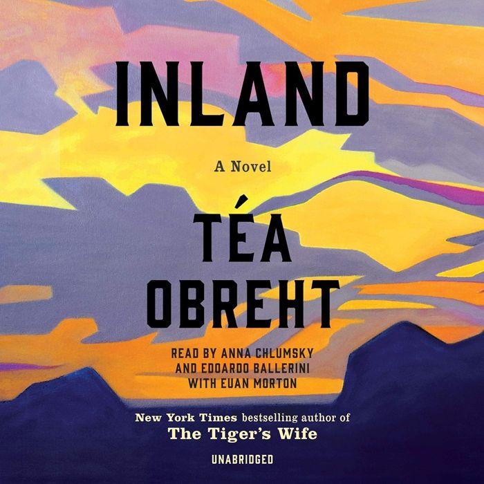 2019 Inland A Novel Audiobook By Tea Obreht Random House Audio In 2020 Audio Books Novels Good Books