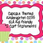 """This is a Kindergarten CCSS ELA """"I can"""" statement set with a Cupcake Theme. They are written using the Kid Friendly format so that your students wi..."""