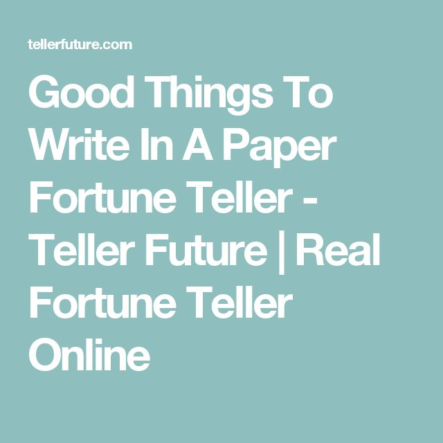 Good Things To Write In A Paper Fortune Teller - Teller Future | Real Fortune Teller Online