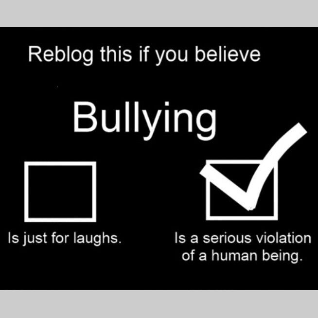 Stop it! I've been bullied and it is one of the worst feelings ever!<<< so have I, twice, by my ' friends '