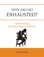 Chronic fatigue is a symptom, not a condition in its own right, & can have many causes. Like as not, if you've sought help from a practitioner, or a book, before now the focus will have been on just one, or maybe a few, of the possible causes. Almost certainly this will have meant full recovery is elusive. Why Am I So Exhausted? may be able to help because it is based on Martin Budd's 40+ years of successfully treating patients with chronic fatigue syndrome; he is a Naturopathic Consultant.