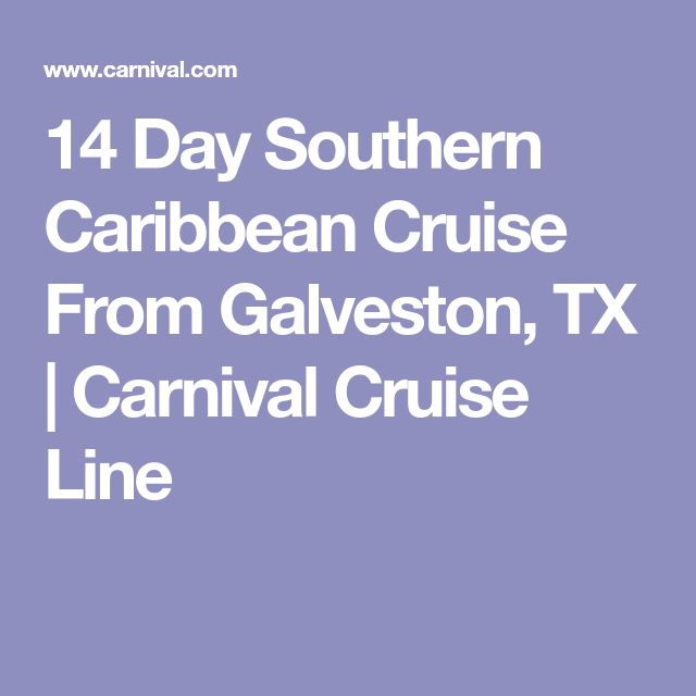 14 Day Southern Caribbean Cruise From Galveston, TX   Carnival Cruise Line