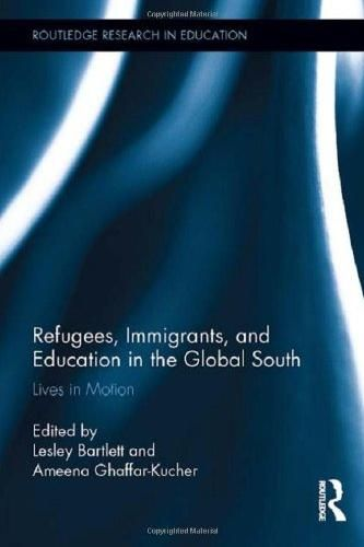 Edited by Lesley Bartlett, Ameena Ghaffar-Kucher (2013) Refugees, immigrants, and education in the global south: lives in motion (London: Routledge)