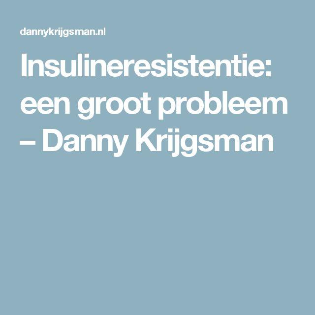Insulineresistentie: een groot probleem – Danny Krijgsman