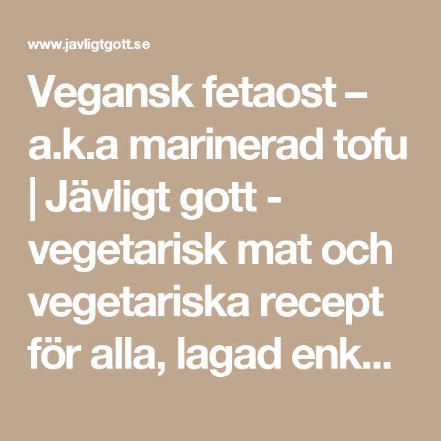 Vegansk fetaost – a.k.a marinerad tofu | Jävligt gott - vegetarisk mat och vegetariska recept för alla, lagad enkelt och jävligt gott.