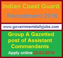 INDIAN COAST GUARD RECRUITMENT 2016 APPLY ONLINE FOR ASSISTANT COMMANDANT POSTS ~ Government Daily Jobs