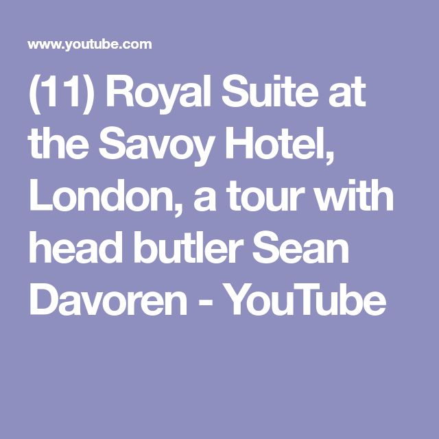 (11) Royal Suite at the Savoy Hotel, London, a tour with head butler Sean Davoren - YouTube