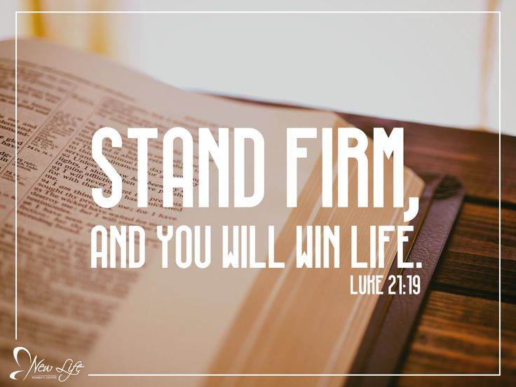 """""""Stand firm, and you will win life."""" Luke 21:19"""