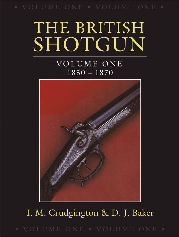 The British Shotgun Vol. 1 by I. M. Crudgington and D. J. Baker | Quiller Publishing. Lavishly illustrated with contemporary photographs and diagrams, illustrations and patent drawings. Volume 1, 1850-1870, traces the evolution of the shotgun during its formative years in Great Britain. Extensively researched, this highly regarded work gives an invaluable insight into the developments that took place during this innovative period. #British #shotgun #gun #making #history
