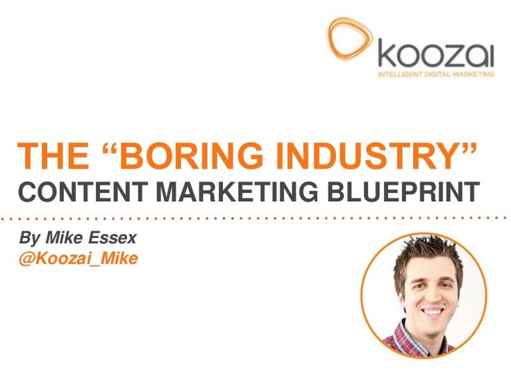 """The """"Boring Industry"""" Content Marketing Blueprint by Mike Essex - #BrightonSEO 2014"""