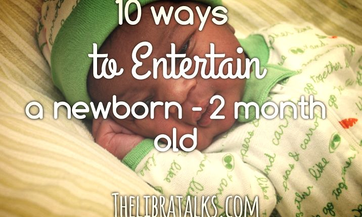10 Ways to Entertain a Newborn - 2 month Old | Not sure what to do with your baby when they're awake? click here | Thelibratalks.com