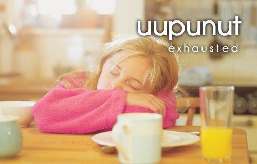 uupunut ~ exhaused