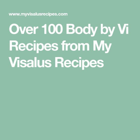 Over 100 Body by Vi Recipes from My Visalus Recipes
