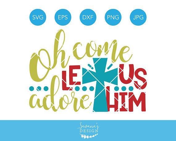 Oh Come Let Us Adore Him SVG Christmas SVG Christian SVG