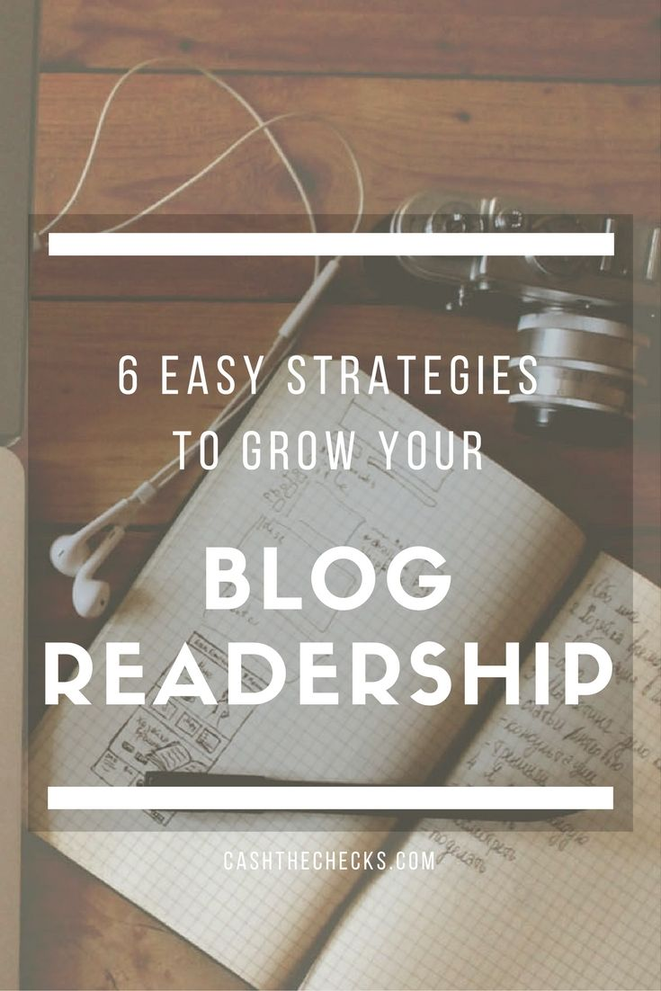 6 Easy Strategies To Grow Your Blog Readership https://www.cashthechecks.com/6-easy-strategies-grow-blog-readership/