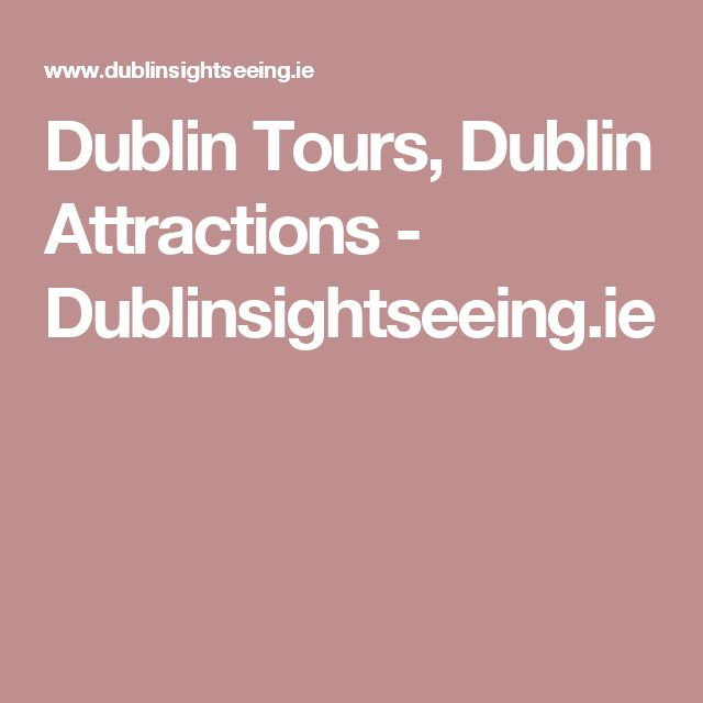 Dublin Tours, Dublin Attractions - Dublinsightseeing.ie