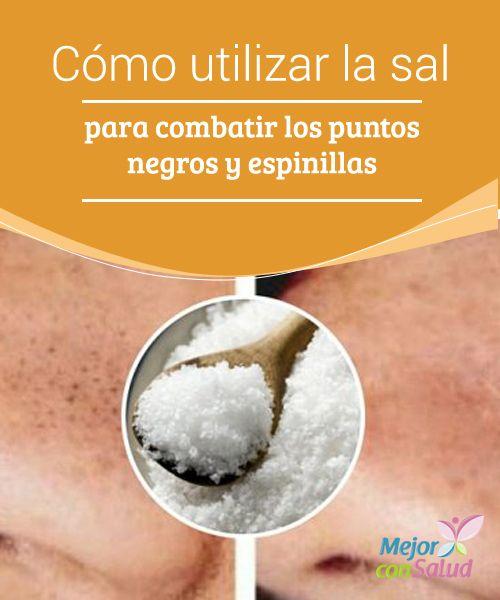 Cómo utilizar la sal para combatir los puntos negros y espinillas Los puntos negros y las espinillas son un tipo de acné leve que se produce cuando los poros de la piel se obstruyen por el exceso de producción de grasa y la exposición constante a las impurezas del ambiente.