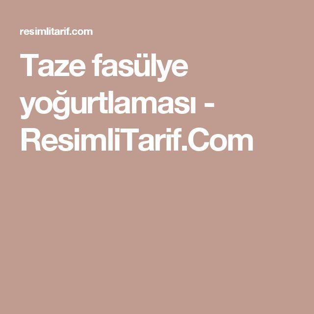 Taze fasülye yoğurtlaması - ResimliTarif.Com