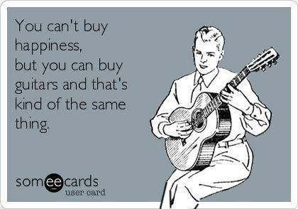 You Can't Buy Happiness, But You Can Buy Guitars And That's Kind Of The Same Thing. #Guitars  #Happiness