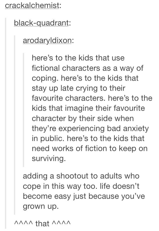 The amount of times various fictional characters have helped me through various aspects of my life... Too many to count.