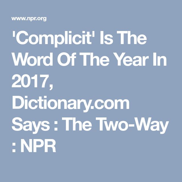 'Complicit' Is The Word Of The Year In 2017, Dictionary.com Says : The Two-Way : NPR