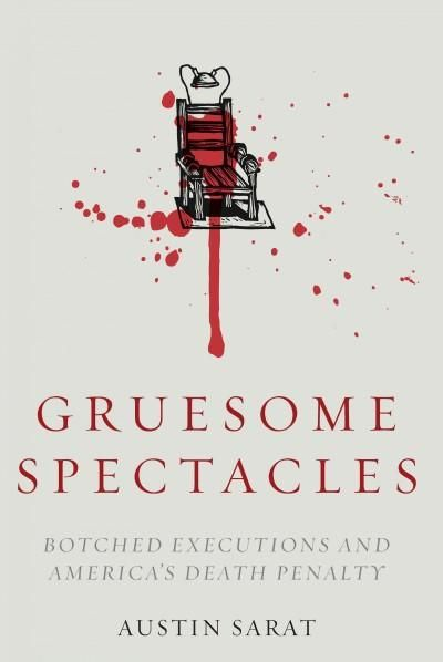 Gruesome Spectacles: Botched Executions and America's Death Penalty