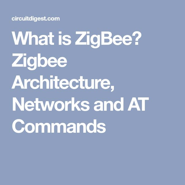 What is ZigBee? Zigbee Architecture, Networks and AT Commands